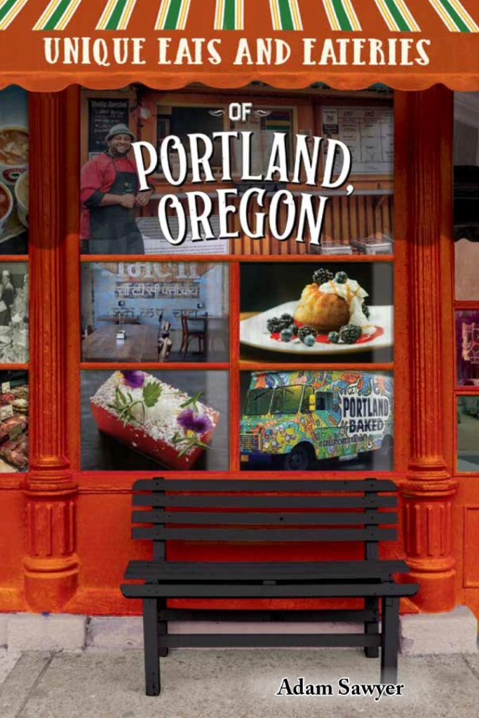 Unique Eats and Eateries of Portland Adam Sawyer